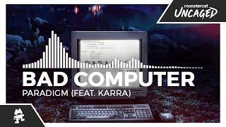 Bad Computer - Paradigm (feat. Karra) [Monstercat Release]