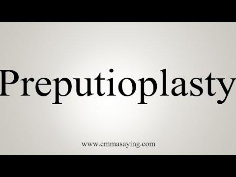 How To Pronounce Preputioplasty