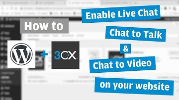HOW TO: Add Chat and Talk & Chat and Video on your WordPress website using WordPress with 3CX