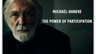 MICHAEL HANEKE - The Power of Participation