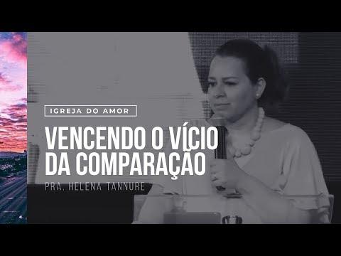 VENCENDO O VÍCIO DA COMPARAÇÃO - PRA. HELENA TANNURE - CONFERÊNCIA DE MULHERES - IGREJA DO AMOR