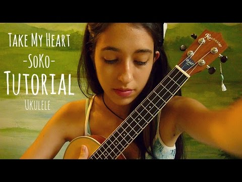 Take My Heart - SoKo (Tutorial ukulele)