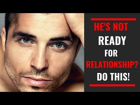 Repeat If Says He's Not Ready For a Relationship, DO this