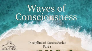 'Waves of Consciousness' - Discipline of Nature Series Part 1 by Srinivas Arka