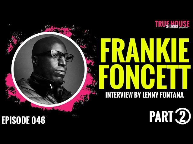 Frankie Foncett interviewed by Lenny Fontana for True House Stories # 046 Part 2