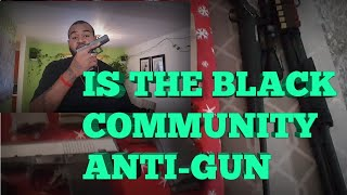 IS THE BLACK COMMUNITY REALLY ANTI-GUN?