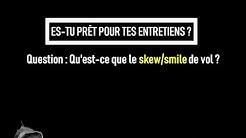 Question 2 - Qu'est-ce que le skew / smile de volatilité ?