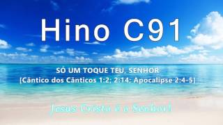Video Hino C91 - Só um toque Teu, Senhor download MP3, 3GP, MP4, WEBM, AVI, FLV Oktober 2018