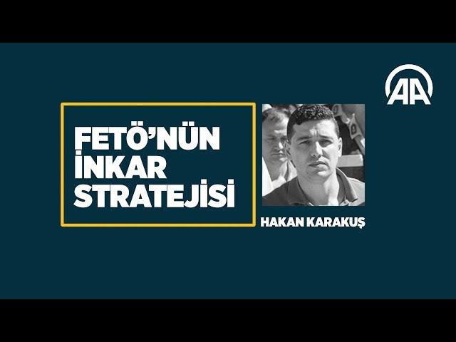 FETÖ'nün inkar stratejisi: Hakan Karakuş