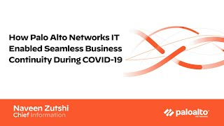 How Palo Alto Networks IT Enabled Seamless Business Continuity During COVID-19