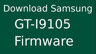 How To Download Samsung Galaxy S II Plus GT-I9105 Stock Firmware (Flash File) For Update Device