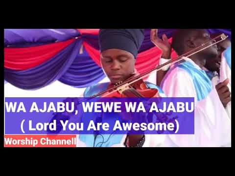 WA AJABU WEWE WA AJABU-(Lord You Are Awesome)