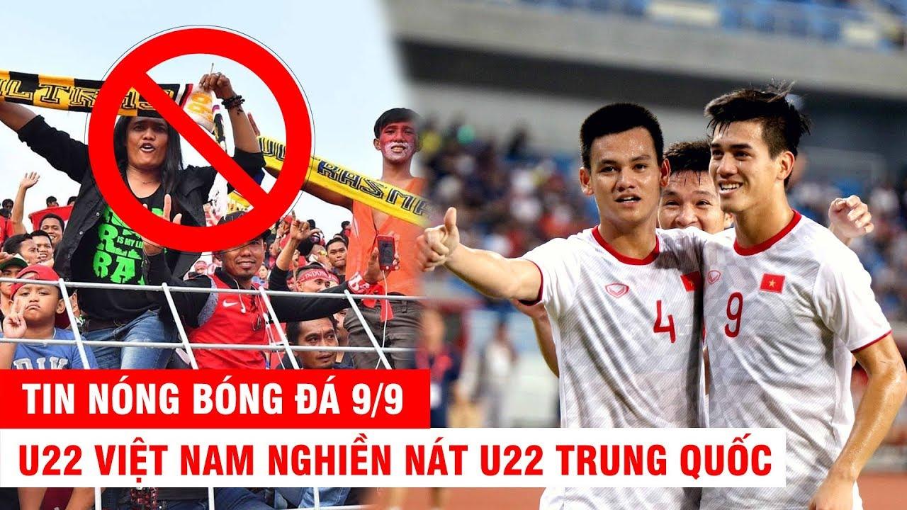 TIN NÓNG BÓNG ĐÁ 9/9 | CĐV Indonesia bị cấm đến sân Mỹ Đình – U22 VN nghiền nát U22 Trung Quốc