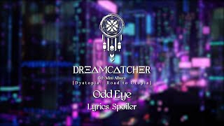 Dreamcatcher(드림캐쳐) 'Odd Eye' Lyrics Spoiler