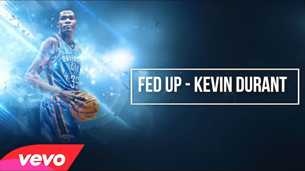 a7fd0e2225c4 Fed Up - Kevin Durant (Music Video) - YouTube