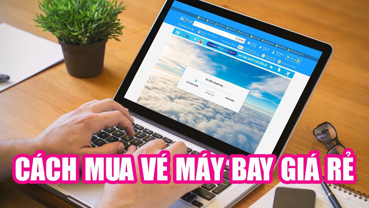 Hướng dẫn cách đặt mua vé máy bay giá rẻ trực tuyến trên mạng