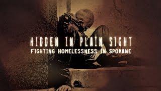 HIDDEN IN PLAIN SIGHT - Fighting Homelessness in Spokane