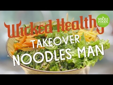 Wicked Health Takeover Noodles Man l Whole Foods Market