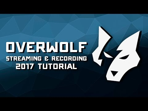Overwolf 2017 Recording & Streaming Setup Tutorial