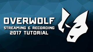 Overwolf 2017 Recording & Streaming Setup Tutorial