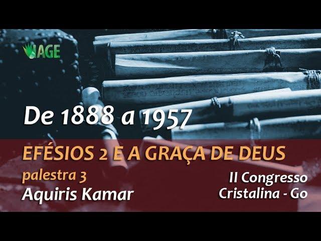157 - I CONGRESSO IAGE - EFÉSIOS 2 E A GRAÇA DE DEUS - AQUIRIS (palestra 3)