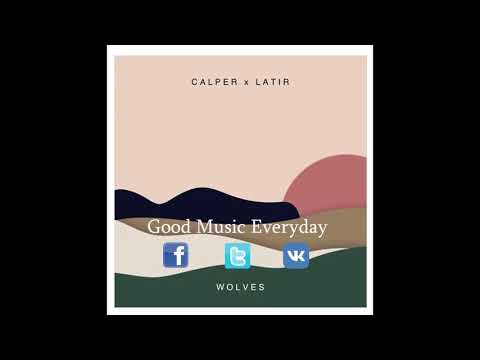 Calper & Latir – WOLVES | Good Music Everyday