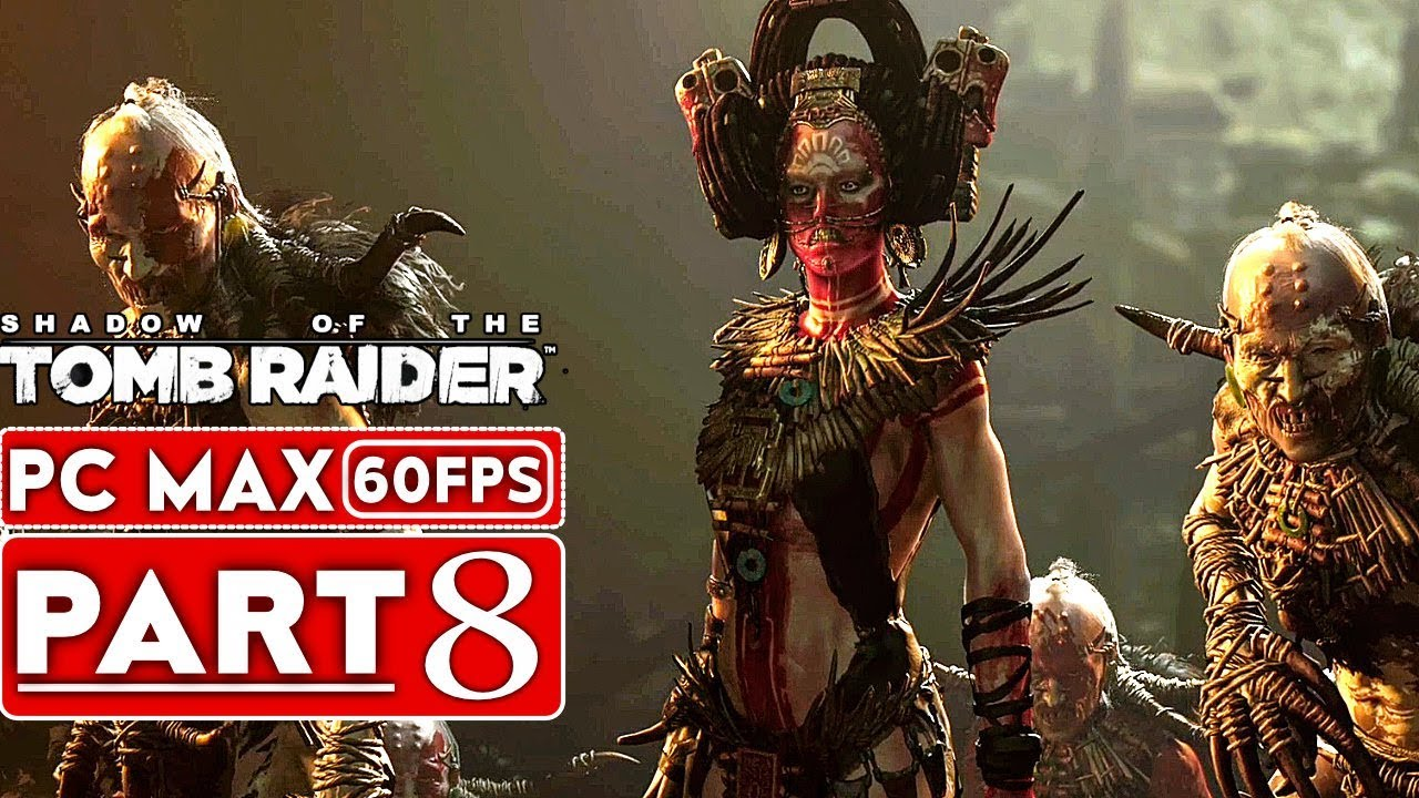 SHADOW OF THE TOMB RAIDER Gameplay Walkthrough Part 8 [1080p HD 60FPS PC] - No Commentary