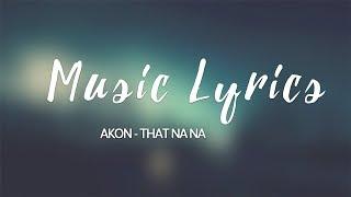 Akon - That Na Na LYRICS VIDEO