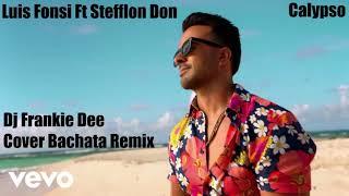 Luis Fonsi Ft. Stefflon Don-Calypso (Cover Bachata Remix) (DJ Frankie Dee)