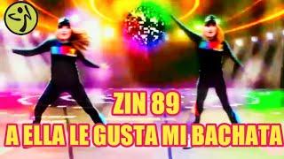 A ELLA LE GUSTA MI BACHATA - ZIN 89 - ZUMBA