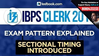 IBPS Clerk 2018 Exam Pattern | IBPS Prelims + IBPS Mains | Sectional Timing Introduced!