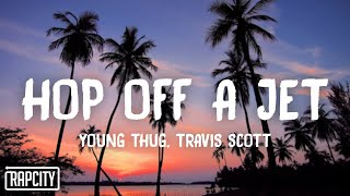 Young Thug - Hop Off a Jet ft. Travis Scott (Lyrics)