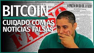 BITCOIN - CUIDADO COM AS NOTÍCIAS FALSAS
