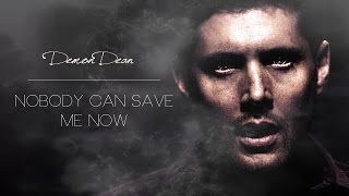 demon dean | nobody can save me now