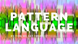 PATTERN LANGUAGE: By Time We Get There (Bot09v1)