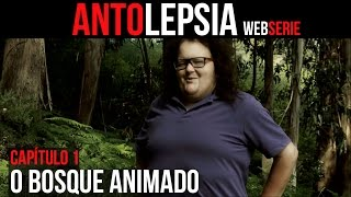 ANTOLEPSIA || Capítulo 1 - O Bosque Animado (Sub Esp)