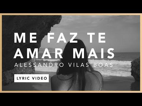 Baixar Me Faz Te Amar Mais (Lyric) - Alessandro Vilas Boas // O Fogo Nunca Dorme (EP)