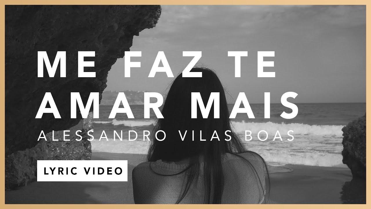 Me Faz Te Amar Mais (Lyric) - Alessandro Vilas Boas // O Fogo Nunca Dorme (EP)