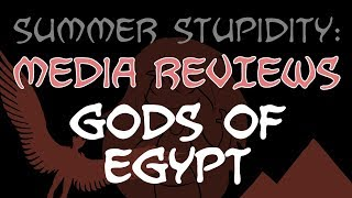 summer-stupidity-gods-of-egypt-media-review