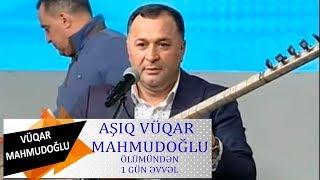 Asiq Vuqar Mahmudoglu Olumunden 1 gun evvel