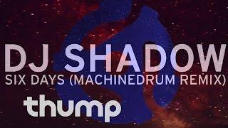 """DJ Shadow - """"Six Days"""" (Machinedrum Remix)"""