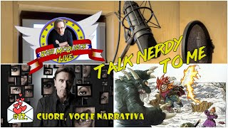 TALK NERDY TO ME #12 - Cuore, Voci e Narrativa