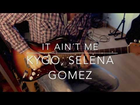 it ain't me selena gomez kygo guitar tutorial chords