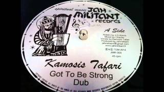 "Kamosis Tafari""Got to Be Strong""+ Dub"