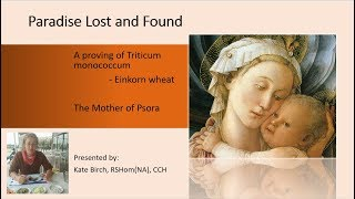 Paradise Lost and Found: The Homeopathic Proving of Einkorn Wheat (80min) 30C