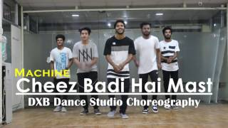Tu Cheez Badi Hai Mast | Dance Choreography | Bollywood | Machine | Neha Kakkar | DXB Dance Studio