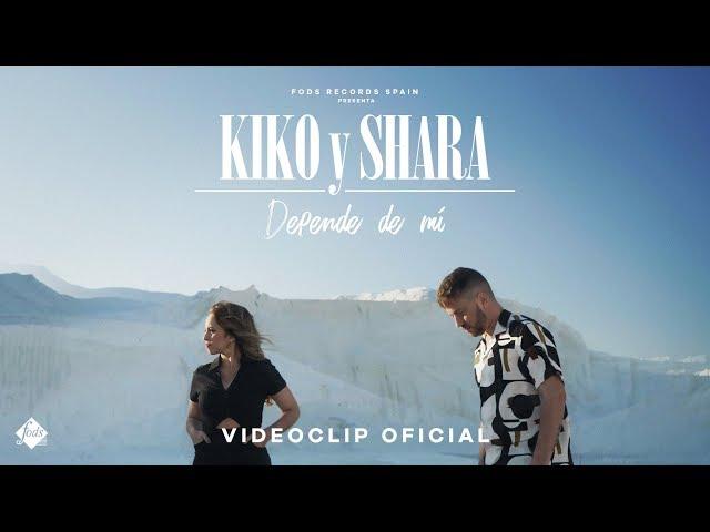 Kiko y Shara - Depende de mí (Videoclip Oficial)