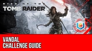 Rise of the Tomb Raider - Vandal Challenge Guide (The Lost City)