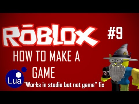"ROBLOX Game Creation #9: ""Works in studio but not game"" glitch fix"