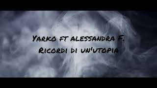 YARKO - RICORDI DI UN' UTOPIA ft. Alessandra F.